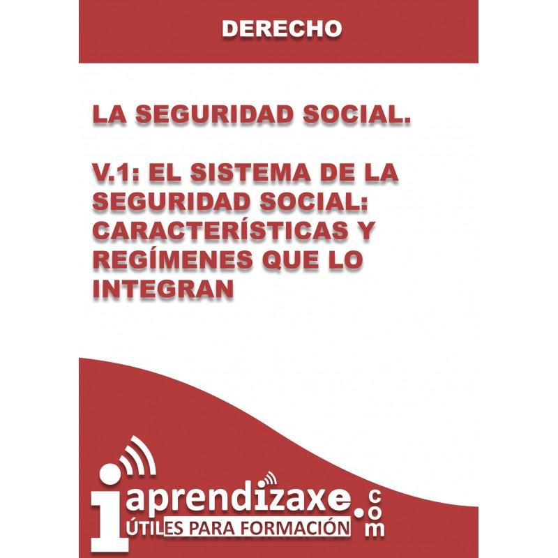 La Seguridad Social. V.1: El Sistema de la Seguridad Social: Características y Regímenes que lo integran