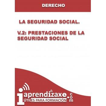 La Seguridad Social. V.2: Prestaciones de la Seguridad Social