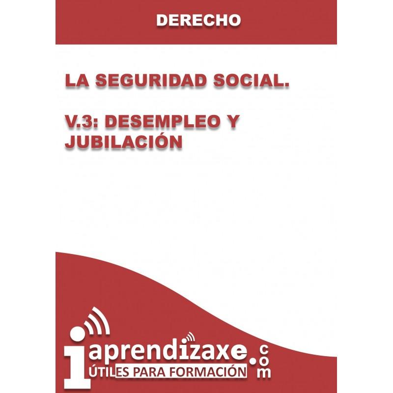La Seguridad Social. V.3: Desempleo y Jubilación