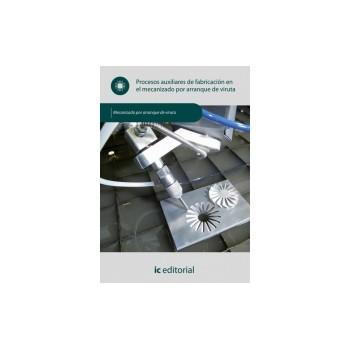 Procesos auxiliares de fabricación en el mecanizado por arranque de viruta UF0880